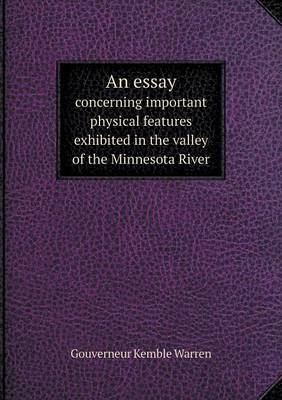 An Essay Concerning Important Physical Features Exhibited in the Valley of the Minnesota River by Gouverneur Kemble Warren