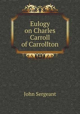 Eulogy on Charles Carroll of Carrollton by John Sergeant