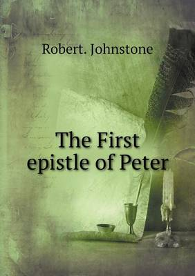 The First Epistle of Peter by Robert, D.D Johnstone