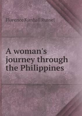 A Woman's Journey Through the Philippines by Florence Kimball Russel