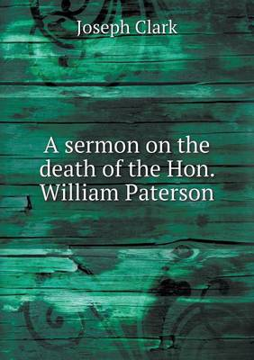 A Sermon on the Death of the Hon. William Paterson by Joseph Clark