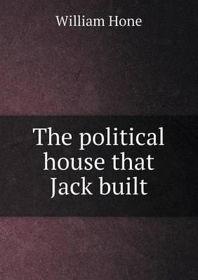 The Political House That Jack Built by William Hone