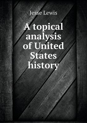 A Topical Analysis of United States History by Jesse Lewis