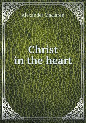 Christ in the Heart by Alexander MacLaren