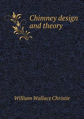 Chimney Design and Theory by William Wallace Christie