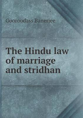 The Hindu Law of Marriage and Stridhan by Gooroodass, Sir Banerjee