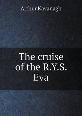 The Cruise of the R.Y.S. Eva by Arthur Kavanagh