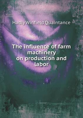 The Influence of Farm Machinery on Production and Labor by Hadly Winfield Quaintance