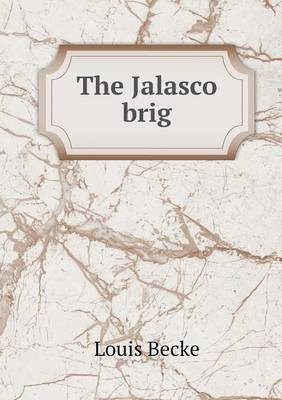 The Jalasco Brig by Louis Becke