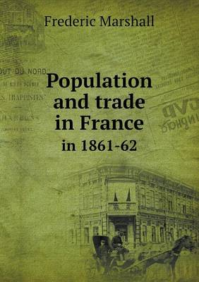 Population and Trade in France in 1861-62 by Frederic Marshall