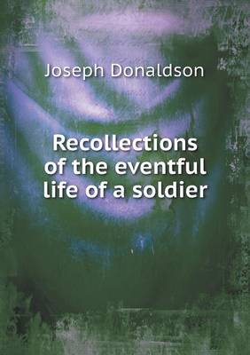 Recollections of the Eventful Life of a Soldier by Joseph Donaldson