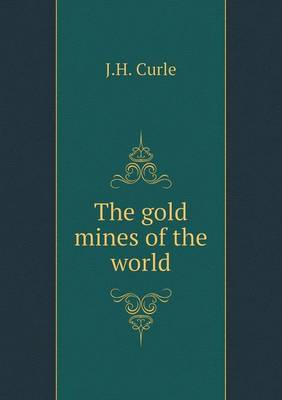 The Gold Mines of the World by James Herbert Curle