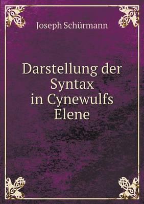 Darstellung Der Syntax in Cynewulfs Elene by Joseph Schurmann