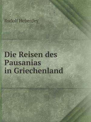 Die Reisen Des Pausanias in Griechenland by Rudolf Heberdey