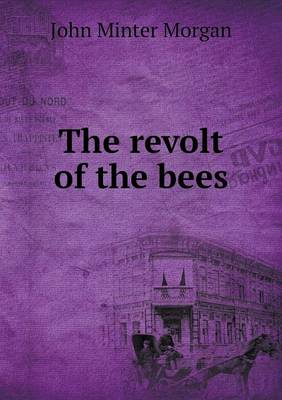 The Revolt of the Bees by John Minter Morgan