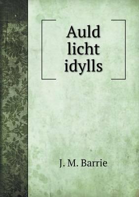 Auld Licht Idylls by James Matthew Barrie