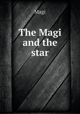 The Magi and the Star by Magi
