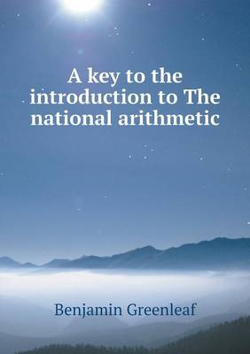 A Key to the Introduction to the National Arithmetic by Benjamin Greenleaf
