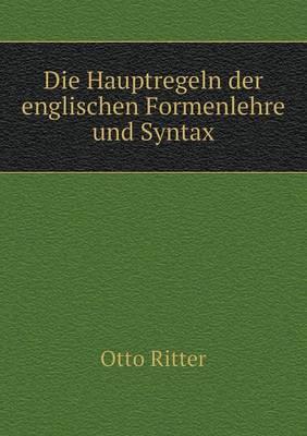 Die Hauptregeln Der Englischen Formenlehre Und Syntax by Otto Ritter
