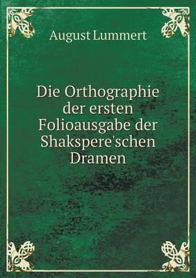 Die Orthographie Der Ersten Folioausgabe Der Shakspere'schen Dramen by August Lummert