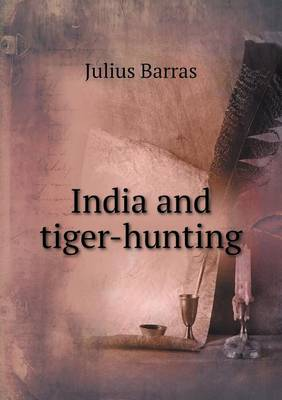 India and Tiger-Hunting by Julius Barras