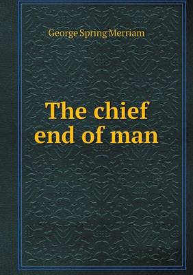The Chief End of Man by George Spring Merriam
