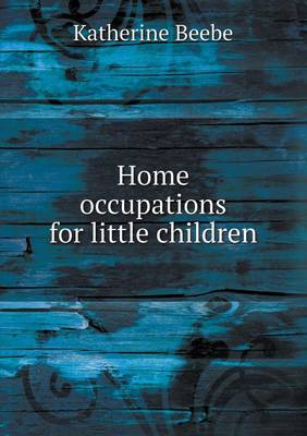 Home Occupations for Little Children by Katherine Beebe