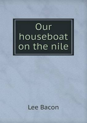 Our Houseboat on the Nile by Lee Bacon