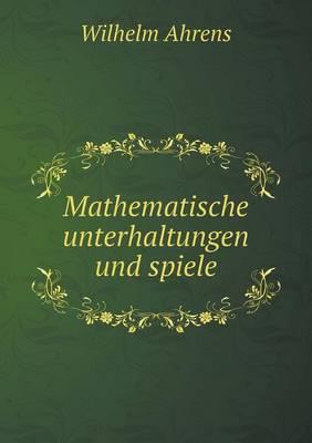 Mathematische Unterhaltungen Und Spiele by Wilhelm Ahrens