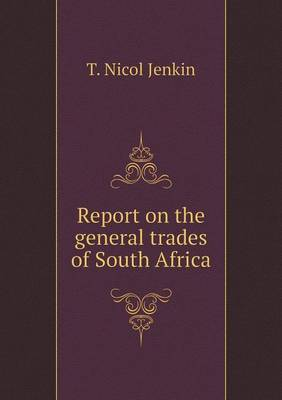Report on the General Trades of South Africa by T Nicol Jenkin