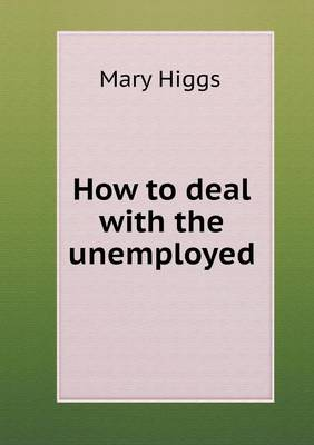 How to Deal with the Unemployed by Mary Higgs