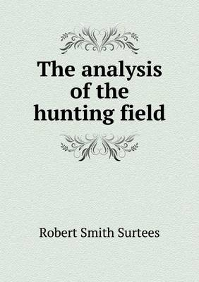 The Analysis of the Hunting Field by Robert Smith Surtees