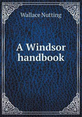 A Windsor Handbook by Wallace Nutting