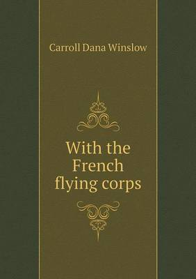 With the French Flying Corps by Carroll Dana Winslow