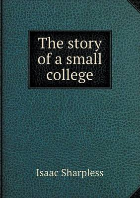 The Story of a Small College by Isaac Sharpless