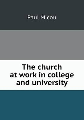 The Church at Work in College and University by Paul Micou