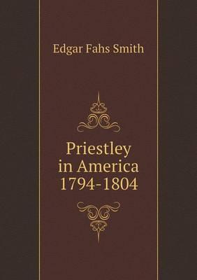 Priestley in America 1794-1804 by Edgar Fahs Smith