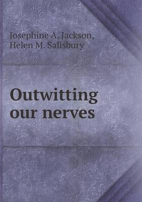 Outwitting Our Nerves by Josephine A Jackson