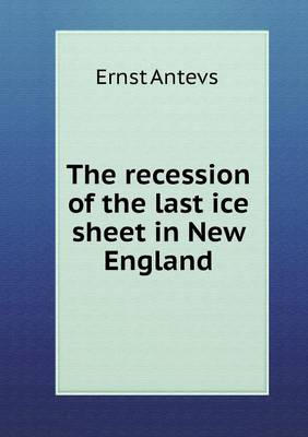 The Recession of the Last Ice Sheet in New England by Ernest Antevs