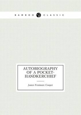 Autobiography of a Pocket-Handkerchief by James Fenimore Cooper