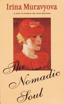 The Nomadic Soul The Story of a Modern-day Anna Karenina by Irina Muravyova