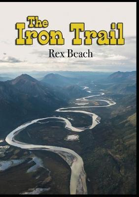The Iron Trail by Rex Beach