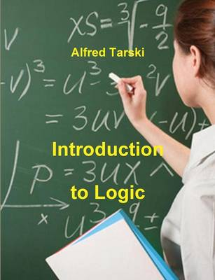Introduction to Logic And to the Methodology of Deductive Sciences by Alfred Tarski