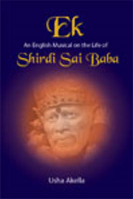 Ek An English Musical on the Life of Shirdi Sai Baba by Usha Akella