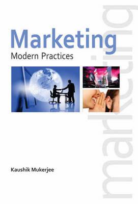 Marketing Modern Practices by Kaushik Mukherjee