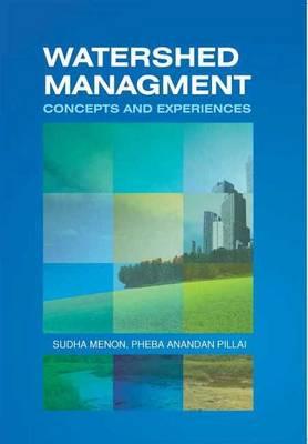 Watershed Management Concepts & Experiences by Sudha Menon, Pheba Anandan Pillai