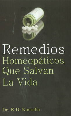Remedios Homeopaticos Que Salvan La Vida by K. D. Kanodia
