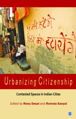Urbanizing Citizenship Contested Spaces in Indian Cities by Renu Desai