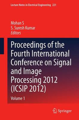 Proceedings of the Fourth International Conference on Signal and Image Processing 2012 (ICSIP 2012) Volume 1 by S. Mohan