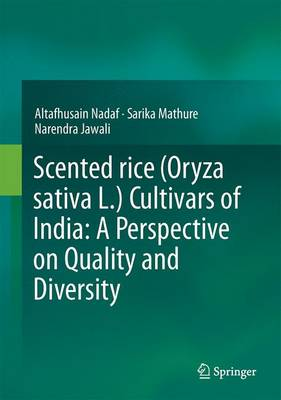 Scented rice (Oryza sativa L.) Cultivars of India: A Perspective on Quality and Diversity by Altafhusain Nadaf, Sarika Mathure, Narendra Jawali